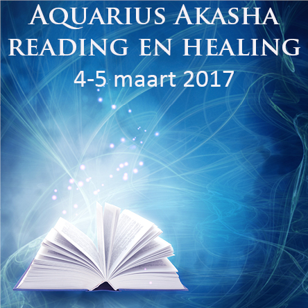 Aquarius Akasha Reading en Healing op 4 en 5 maart 2017
