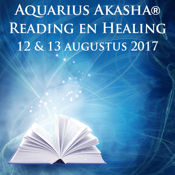 Aquarius Akasha Reading en Healing op 12 en 13 augustus 2017